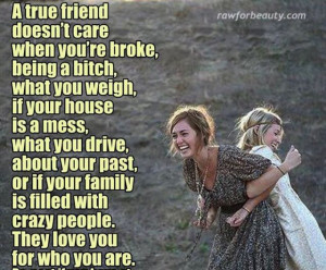 True friends are hard to find. If you find one you are very lucky ...