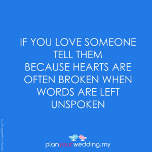 If you love someone tell them because hearts are often broken when ...