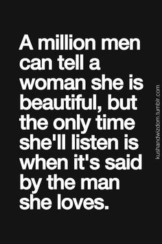 million men can tell a woman she is beautiful, but the only time ...