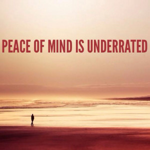 peace of #mind is underrated #quote