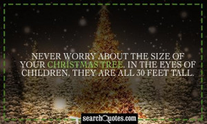 Never worry about the size of your Christmas tree. In the eyes of ...