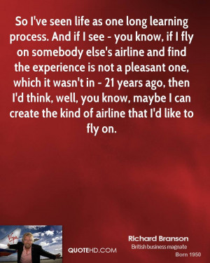 richard-branson-richard-branson-so-ive-seen-life-as-one-long-learning ...
