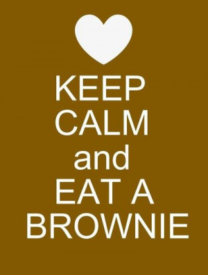 Keep Calm and Eat A Brownie
