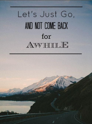 ... Dreams, Travelquotes, Roads Trips, Lets Go, Come Back, Travel Quotes