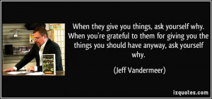 When they give you things, ask yourself why. When you're grateful to ...