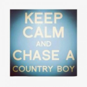 Keep Calm and Chase a Country Boy!