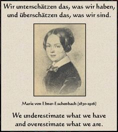 ... Marie von Ebner-Eschenbach. Lots of her quotes on zitate.net : zitate