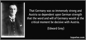 That Germany was so immensely strong and Austria so dependent upon ...