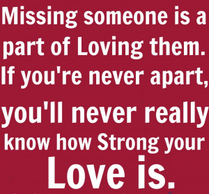 Missing Someone Is A Part Of Loving Them If You're Never Apart, You ...
