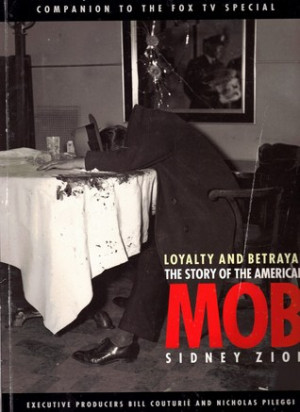 Loyalty and Betrayal: The Story of the American Mob: With Interviews ...