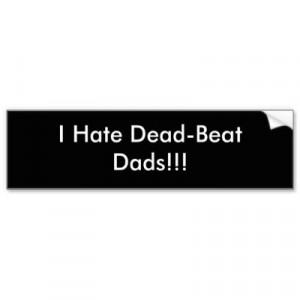 hate_dead_beat_dads_bumper_sticker-p128015174471721147en8ys_400.jpg