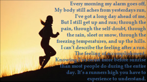 morning my alarm goes off, my body still aches from yesterday's run ...