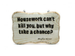 Humorous wood burned sign Phyllis Diller quote on by KnottyNotions, $ ...