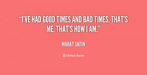 """ve had good times and bad times. That's me. That's how I am."""""""