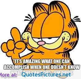 """It's amazing what one can accomplish…"""" – Garfield"""