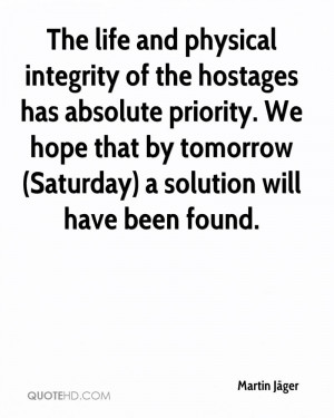 The life and physical integrity of the hostages has absolute priority ...