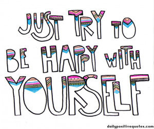Just try to behappy with yourself