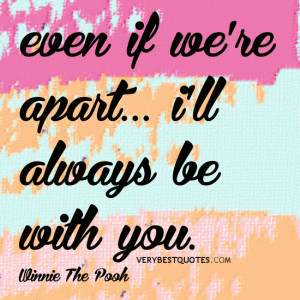 ... if we're apart… i'll always be with you. Winnie The Pooh quotes