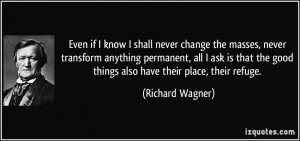 masses never transform anything permanent all i ask is richard wagner