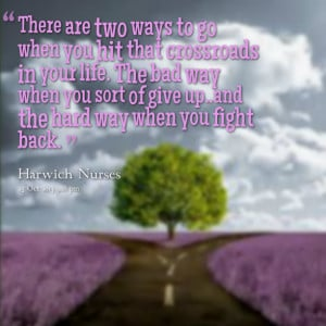 Quotes Picture: there are two ways to go when you hit that crossroads ...