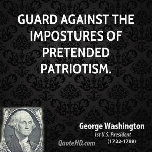 Guard against the impostures of pretended patriotism.