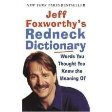 Jeff Foxworthy's Redneck Dictionary: Words You Thought You Knew the ...