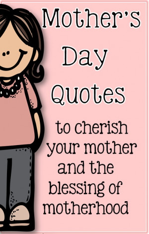 Mothers+Day+Quotes+to+Cherish+Mother+Hood+Clever+Classroom+blog.jpg