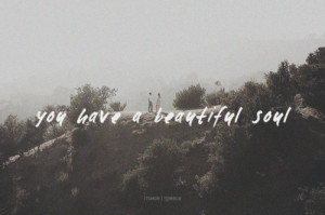 Beautiful Soul Quotes Beautiful soul.