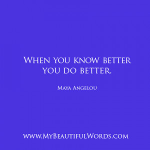 when you know better you do better maya angelou saying those words you ...