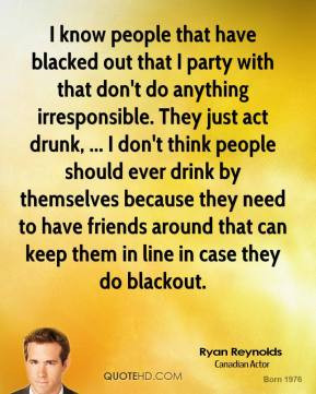 ryan-reynolds-quote-i-know-people-that-have-blacked-out-that-i-party-w ...