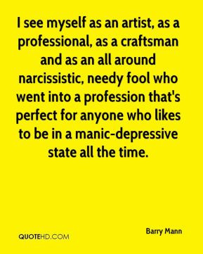 Barry Mann - I see myself as an artist, as a professional, as a ...