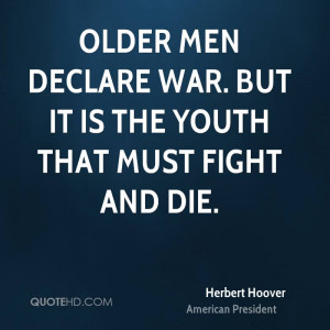 Older men declare war. But it is the youth that must fight and die.