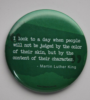 """... color of their skin, but by the content of their character"""". What a"""