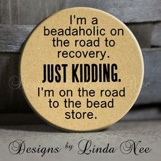 beadaholic on the road to recovery. Just kidding. I'm on the ...