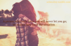 ... Never Let You Go No Matter How Hard The Situation - Letting Go Quotes