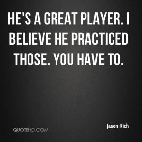 He's a great player. I believe he practiced those. You have to.
