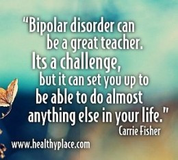 Inspirational Quotes for people with Bipolar 1 and 2 Disorder.