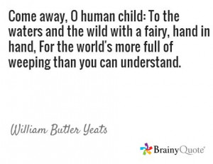 Come away, O human child: To the waters and the wild with a fairy ...