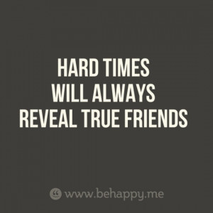 HARD TIMES WILL ALWAYS REVEAL TRUE FRIENDS by monika.kastelik