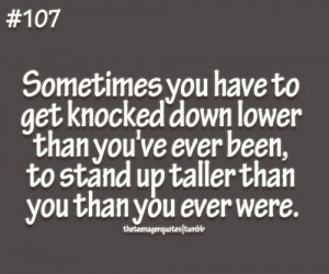 sometimes you have to get knocked down lower than you've ever been ...