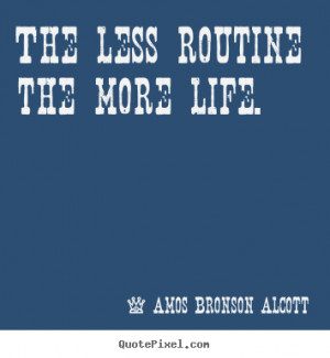 Inspirational Quotes – The Less Routine The More Life.
