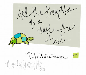 All the thoughts or a turtle are turtle.