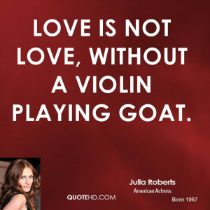 julia-roberts-julia-roberts-love-is-not-love-without-a-violin-playing ...