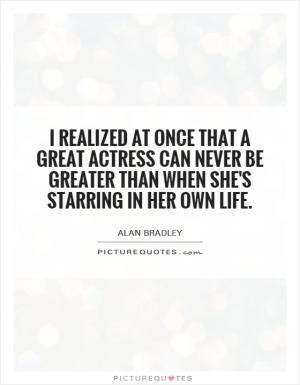 realized at once that a great actress can never be greater than when ...