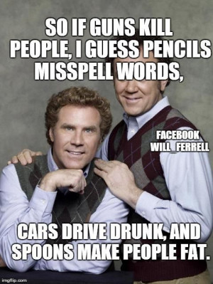 will+ferrell+quotes | Gun control....I love Will Ferrell!! | Quotes