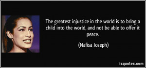 The greatest injustice in the world is to bring a child into the world ...