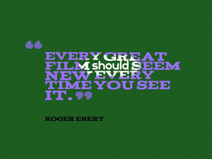 What every great film should seem like quote