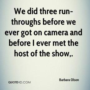 Barbara Olson - We did three run-throughs before we ever got on camera ...