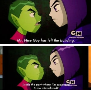 loved how in this episode (beast within) beastboy finally stuck up ...