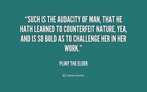 quote-Pliny-the-Elder-such-is-the-audacity-of-man-that-169481.png